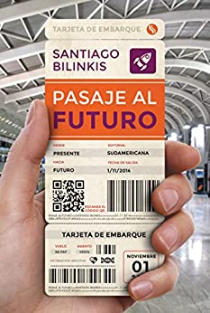 Pasaje al futuro (Spanish Edition) by [Bilinkis, Santiago]