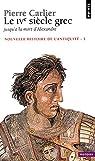 Le Quatrième Siècle grec: jusqu'à la mort d'Alexandre par Carlier