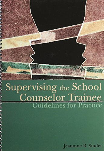 Supervising the School Counselor Trainee: Guidelines for Practice