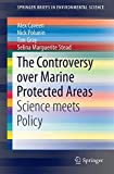 The Controversy over Marine Protected Areas : Science Meets Policy, Caveen, Alex and Polunin, Nick, 3319109561