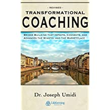 Transformational Coaching: Bridge Building that Impacts, Connects, and  Advances the Ministry and the Marketplace