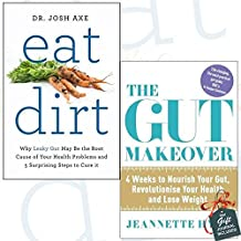 Eat Dirt and The Gut Makeover 2 Books Bundle Collection With Gift Journal - Why Leaky Gut May Be the Root Cause of Your Health Problems and 5 Surprising Steps to Cure It, 4 Weeks to Nourish Your Gut, Revolutionise Your Health and Lose Weight