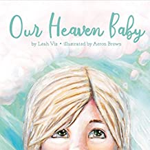 Our Heaven Baby: a children's book on miscarriage and the hope of heaven