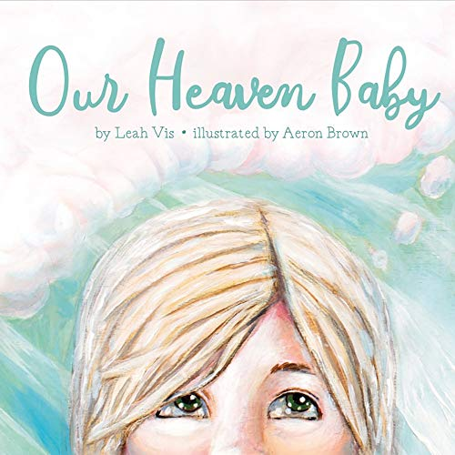 Our Heaven Baby: a book on miscarriage and the hope of Heaven