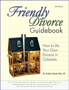 Friendly Divorce Guidebook for Colorado: How to Plan, Negotiate and File Your Divorce, 7th Edition