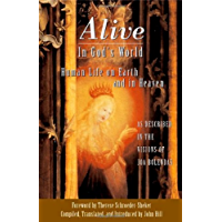 Alive in God's World: Human Life on Earth and in Heaven: Human Life on Earth and in Heaven as Described in the Visions of Joa Bolendas