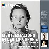 Lichtgestaltung in der Fotografie: Licht und Beleuchtung optimal einsetzen (mitp Edition Profifoto)