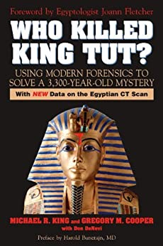 Who Killed King Tut?: Using Modern Forensics to Solve a 3,300-year-old Mystery by [King, Michael R.]