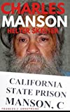 img - for CHARLES MANSON: Helter Skelter: The True Story of Charles Manson, America's Most Deranged Psychopath book / textbook / text book