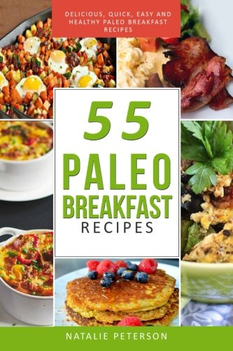 PALEO  BREAKFAST RECIPES: 55 Paleo Breakfast Recipes: Delicious, Quick, Easy and Healthy Paleo Recipes: Feel Good, Lose Weight and Improve Your Health ... Paleo Diet Cookbook (PALEO WORLD) (Volume 4)