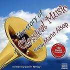 The Story of Classical Music Hörbuch von Darren Henley Gesprochen von: Marin Alsop
