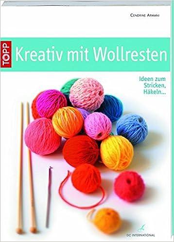 Kreativ Mit Wollresten Ideen Zum Stricken Häkeln Dc
