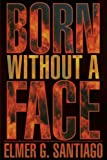 Born Without a Face, Elmer G. Santiago, 0595170196
