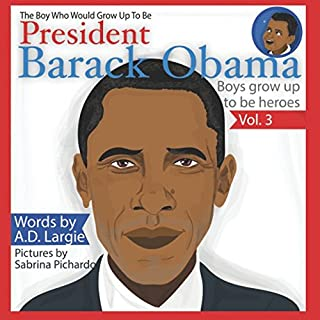 Obama: The Boy Who Would Grow Up To Be: President Barack Obama (Boys Grow Up To Be Heroes)