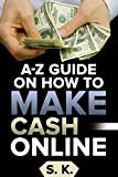A-Z Guide On How to Make Money Online: Proven Methods To Help You Make Cash Online