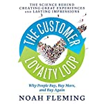 The Customer Loyalty Loop: The Science Behind Creating Great Experiences and Lasting Impressions | Noah Fleming