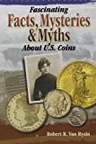 img - for Fascinating Facts, Mysteries and Myths About U.S. Coins book / textbook / text book