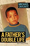 A Father's Double Life, Michael Cavicante, 1463406460