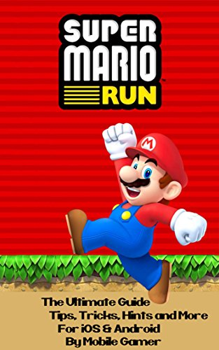 SUPER MARIO RUN: The Ultimate Guide To Super Mario Run: (Tips, Tricks, Hints, Walkthrough, Mario For iOS And Android) (Nintento Mobile Games Book 2) (Mobile Game Programming compare prices)