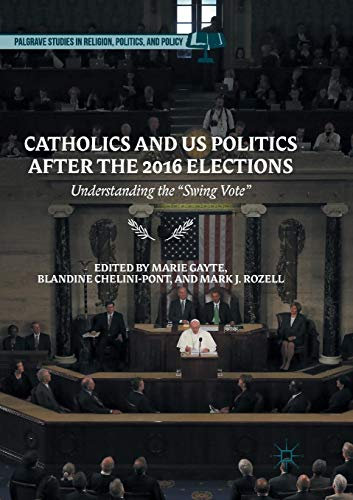 Catholics and Us Politics After the 2016 Elections: Understanding the