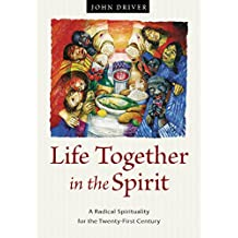 Life Together in the Spirit: A Radical Spirituality for the Twenty-First Century