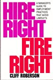 Hire Right - Fire Right : A Manager's Guide to Employment Practices That Avoid Lawsuits, Roberson, Cliff, 0070531153
