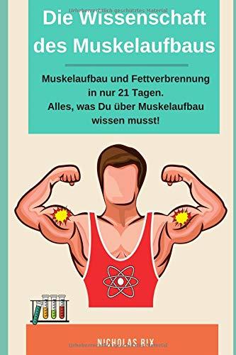 Die Wissenschaft des Muskelaufbaus, Muskelaufbau und Fettverbrennung in nur 21 Tagen. Alles, was du über Muskelaufbau wissen musst!