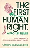 img - for The First Human Right: A Pro-Life Primer book / textbook / text book