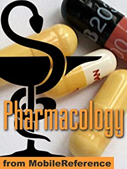 Pharmacology Study Guide: drug classification, indications, reactions, and examples, Pharmacodynamics, Pharmacokinetics, Medical Chemistry & more for medical, ... nursing, & dental students (Mobi Medical) by [MobileReference]