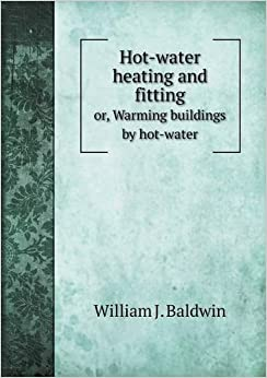 Book Hot-Water Heating and Fitting Or, Warming Buildings by Hot-Water