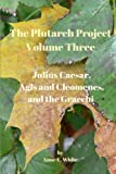 img - for The Plutarch Project Volume Three: Julius Caesar, Agis and Cleomenes, and the Gracchi (Volume 3) book / textbook / text book