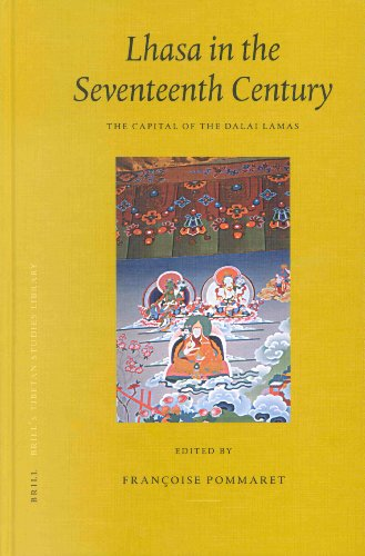 Lhasa in the Seventeenth Century: The Capital of the Dalai Lamas (Brill's Tibetan Studies Library, 3)