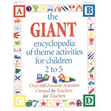 The GIANT Encyclopedia of Theme Activities for Children 2 to 5: Over 600 Favorite Activities Created by Teachers...