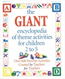img - for The GIANT Encyclopedia of Theme Activities for Children 2 to 5: Over 600 Favorite Activities Created by Teachers for Teachers book / textbook / text book