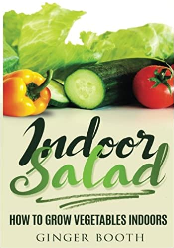 Indoor Salad How to Grow Vegetables Indoors Ginger Booth