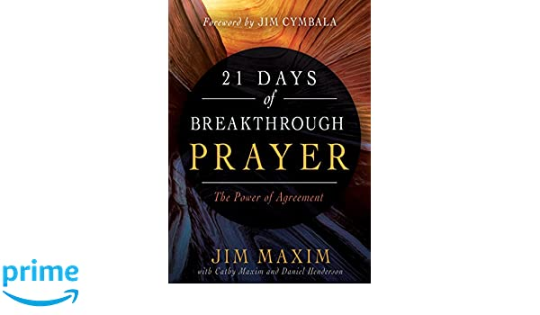 21 Days Of Breakthrough Prayer The Power Of Agreement Jim Maxim