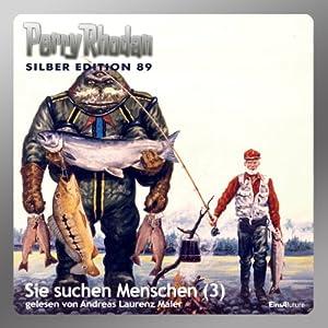 Sie suchen Menschen - Teil 3 (Perry Rhodan Silber Edition 89) Hörbuch