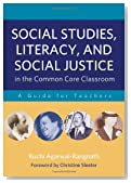 Social Studies, Literacy, and Social Justice in the Common Core Classroom: A Guide for Teachers