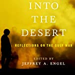 Into the Desert: Reflections on the Gulf War | Jeffrey A. Engel (editor)