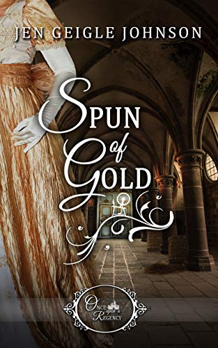 Spun of Gold (Once Upon a Regency Book 3) by [Johnson, Jen Geigle]