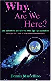img - for Why Are We Here?: The Scientific Answer to This Age-Old Question(That You Don't Need to Be a Scientist to Understand) by Dennis Marcellino (1996-09-15) book / textbook / text book