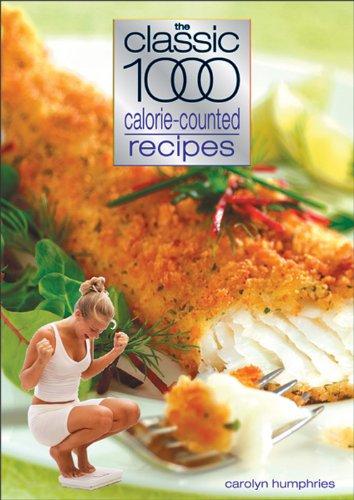 Classic 1000 Calorie-Counted Recipes (Best 1500 Calorie Diet Plan)