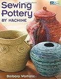 Sewing Pottery by Machine, Barbara Warholic, 1604680296