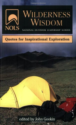 NOLS (National Outdoor Leadership School) Wilderness Wisdom: Quotes For Inspirational Exploration Paperback Or Kindle Book made our list of Inspirational And Funny Camping Quotes