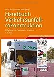 Handbuch Verkehrsunfallrekonstruktion : Unfallaufnahme, Fahrdynamik, Simulation, Burg, Heinz, 3834805467