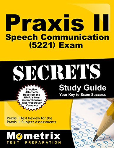 Praxis II Speech Communication: Content Knowledge (5221) Exam Secrets Study Guide: Praxis II Test Review for the Praxis II: Subject Assessments (Mometrix Secrets Study Guides)