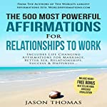 The 500 Most Powerful Affirmations for Relationship to Work: Includes Life Changing Affirmations for Marriage, Better Sex, Relationships, Success and Happiness | Jason Thomas