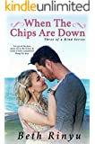 When The Chips Are Down (Three Of A Kind Book 1)