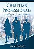 Christian Professionals: Leading in the Marketplace