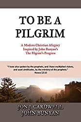To Be a Pilgrim: A Modern Christian Allegory Inspired by John Bunyan's The Pilgrim's Progress